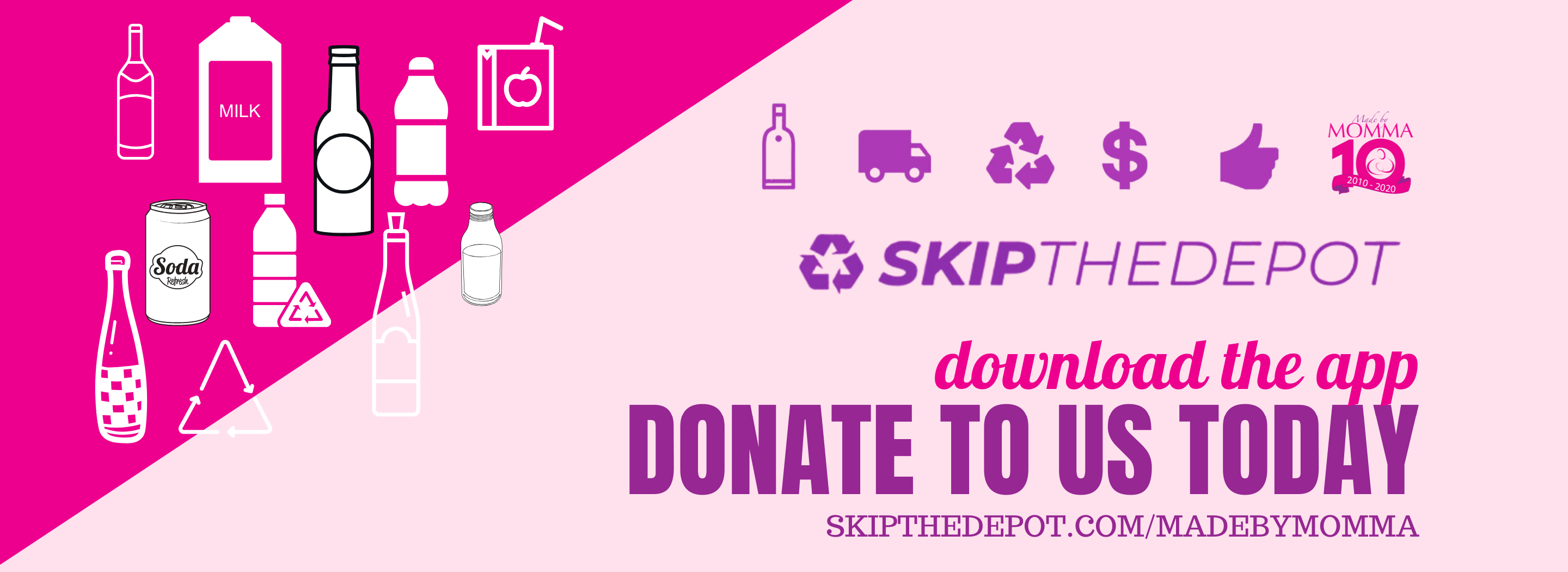 <b>DONATE YOUR REFUNDABLE BOTTLES TO MADE BY MOMMA THROUGH SKIP THE DEPOT - FREE PICK UP!</b>
